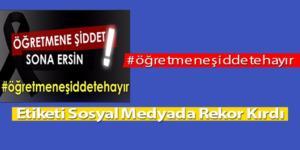 """""""Öğretmene Şiddete Hayır"""" Etiketi Rekor Kırdı"""