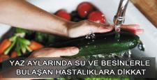 Su ve Besinlerle Bulaşan Hastalıklara Dikkat!