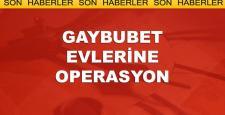 FETÖ'nün Gaybubet Evlerine Operasyon